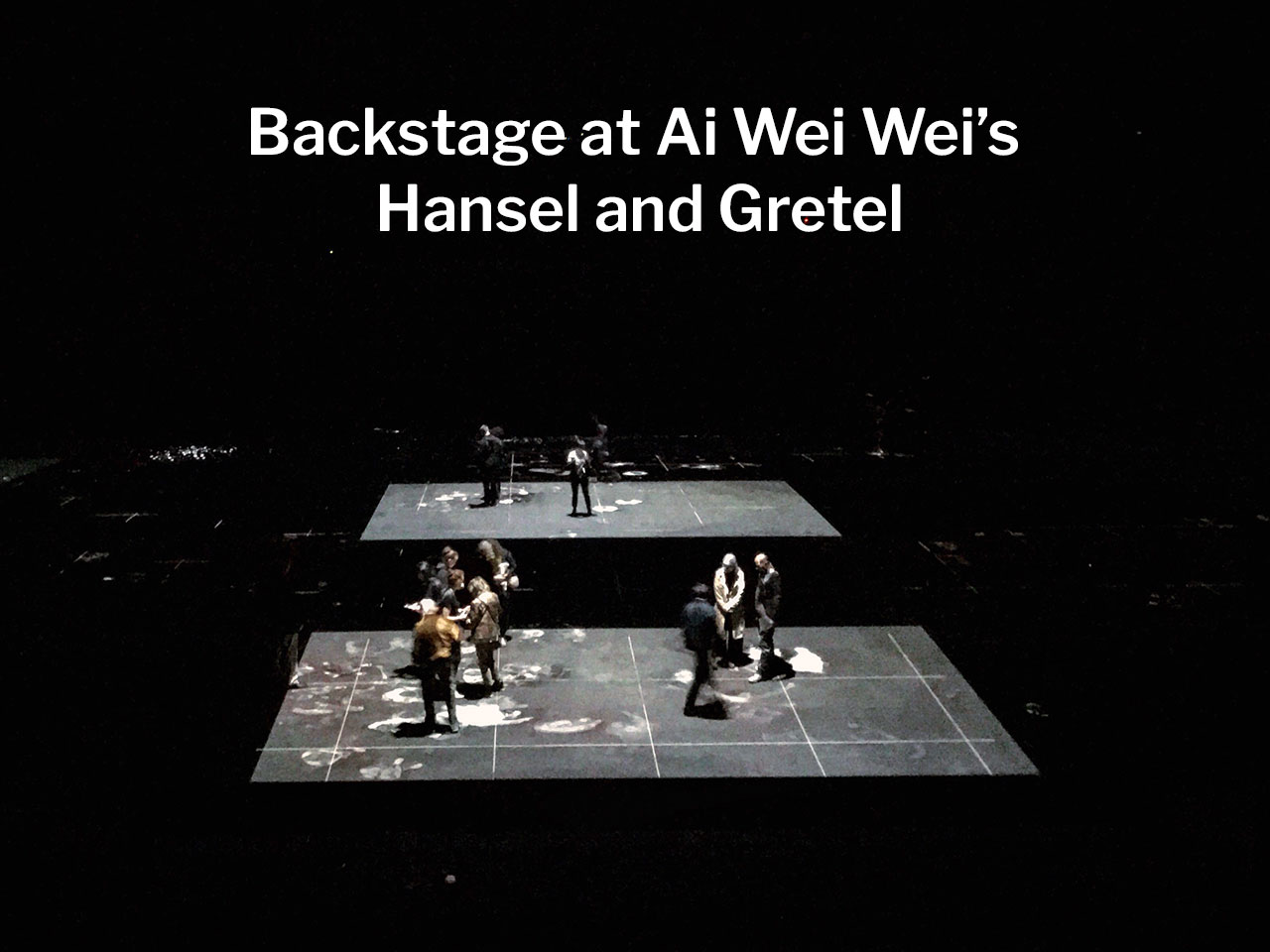 backstage Ai Wei Wei Hansel and Gretel